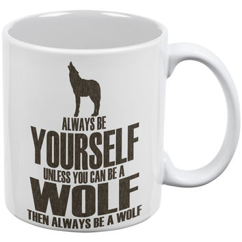 Always Be Yourself Wolf White All Over Coffee Mug