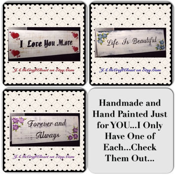 Positive Saying-Signs-I Love You More-Life is Beautiful-Forever and Always-One of a Kind-Unique-Handmade-Hand Painted-Home Decor-Gift-