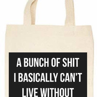 Shit I Can't Live Without Tote Bag