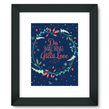 Do the Small Thing with Great Love Framed Fine Art Print