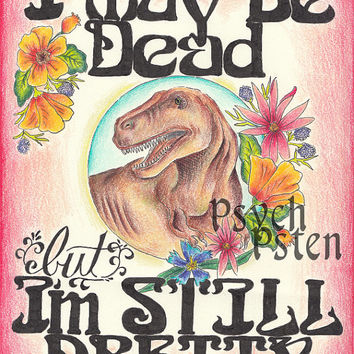 I May Be Dead - Pretty Dinosaur Print
