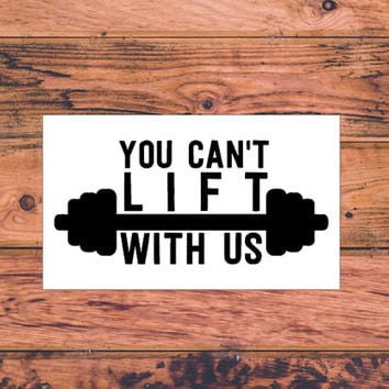 You Can't Lift With Us | Fitness Decal | Fit Chick Decal | Sassy Girl Decal | Preppy Monogram Decal | Country Decal | Southern Decal | 296