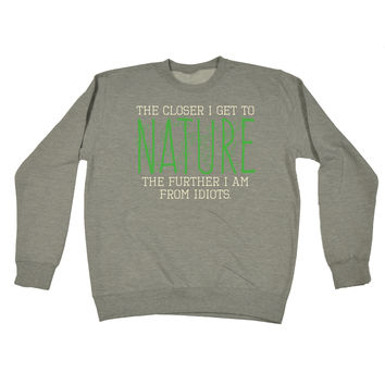 123t USA The Closer I Get To Nature The Further I Am From Idiots Funny Sweatshirt