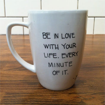be in love with your life - jack kerouac quote mug / coffee cup , custom and personalized mug