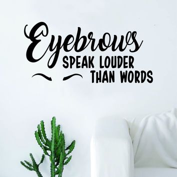 Eyebrows Speak Louder than Words Quote Beautiful Design Decal Sticker Wall Vinyl Decor Art Make Up Cosmetics Beauty Salon Funny Girls