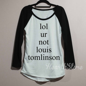 lol UR not Louis Tomlinson Shirt Baseball Raglan Shirt Tee Long Sleeve TShirt T Shirt Women - size S M L