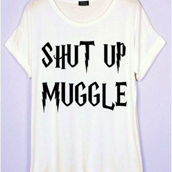 Shut Up Muggle T-Shirt