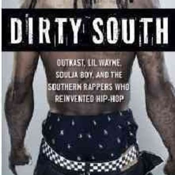 CREYCY2 Dirty South: Outkast, Lil Wayne, Soulja Boy, and the Southern Rappers Who Reinvented Hip-Hop