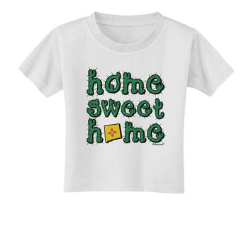 Home Sweet Home - New Mexico - Cactus and State Flag Toddler T-Shirt by TooLoud