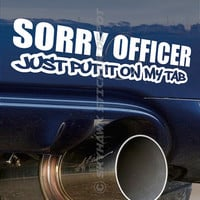 Sorry Officer Just Put It On My Tab Funny Bumper Sticker Vinyl Decal Police Sport Muscle Car Truck JDM Sticker Dope Euro Sticker