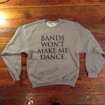 Bands Won't Make Me Dance Womens Sweatshirt Juicy J, Bandz a maker her dance, Syke, Rihanna, Drake, item 022