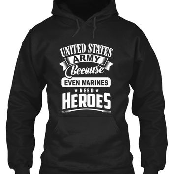 United States Army  because even Marines need Heroes Tshirt /Hoodies