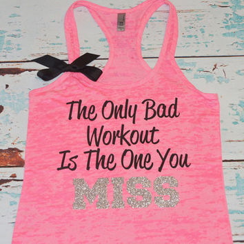 The Only Bad Workout Is The One You MISS. With BOW. Tank. Burnout. Size S-2XL. Workout. workout tank. workout shirt. gym tank. apparel