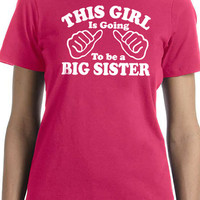 New Mom This Girl is going to be a Big Sister Womens T shirt Baby Pregnancy shirt shower mom to be Tee
