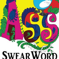 Swear Word Coloring Book: 25 Hilarious, Rude and Funny Swearing and Cursing Designs: Sweary Words Colouring the Fun Way...