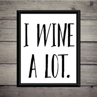 I Wine A Lot - Home Print - Instant Download - Digital Printable - Wine - Humor Art -Decor - Typography - Bar Art - Bar Decor - Drink - Fun