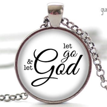 Let Go and Let God Necklace, Inspirational Quote Pendant, Your Choice of Finish (1598)