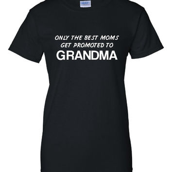 Only best moms get promoted to Grandma T Shirt Womens Mens Styles Great Mothers Day Gift Shirt or Gift for Moms Grandma Grandmother t shirt