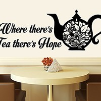 Wall Decals Quotes Vinyl Sticker Decal Quote Where there's Tea there's Hope Tea Сup of tea Kitchen Cafe Phrase Home Decor Art Design Interior NS502