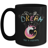 Dream Like a Unicorn | Inspirational Gift for Wife Daughter Mother | Coffee Tea Black Mugs