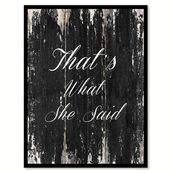 That's What She Said Quote Saying Canvas Print with Picture Frame Home Decor Wall Art