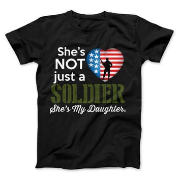 She's Not Just A Soldier She's My Daughter Apparel (Can Be Personalized)