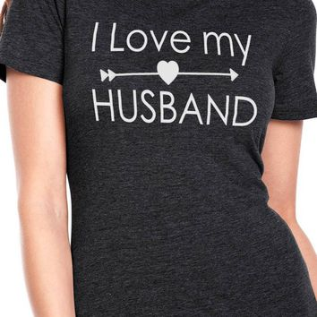 Wife Gift I Love My Husband Shirt Womens Shirt Husband Gift Mothers Day Shirt Wife Shirt Wedding Gift Funny t shirt