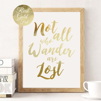 Not All Who Wander Are Lost, Real Gold Foil Print, Travel Print, Inspirational Quote, Travel Poster, Home Decor, Gold Wall Art, Gold Print.