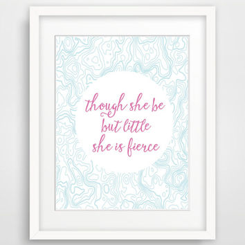 Though she be but little Print, Nursery Wall Art Poster, Instant Download, Kids Room Wall Art , Girl Baby Shower Gift, Custom Color
