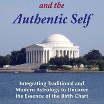Astrology and the Authentic Self: Integrating Traditional and Modern Astrology to Uncover the Essence of the Birth Chart: Astrology and the Authentic Self