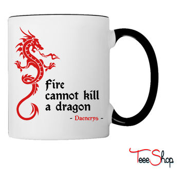 Fire cannot kill a dragon (Game of Thrones) Coffee & Tea Mug