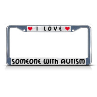 I Love Someone With Autism Chrome License Plate Frame Tag Holder