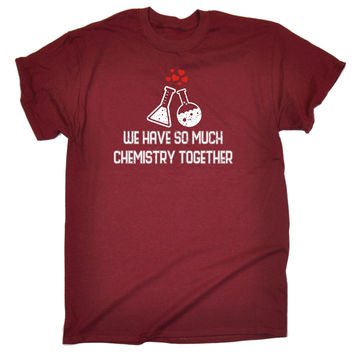 123t USA Men's We Have So Much Chemistry Together Containers Design Funny T-Shirt