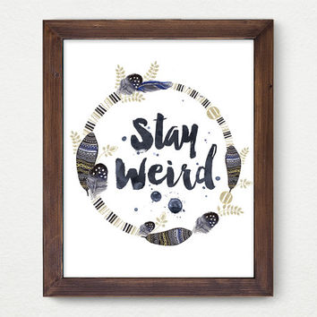 Stay Weird Print, Wall Decor, Watercolor Digital, Vintage, Calligraphy, Motivation, Poster Art, Feather, Leaves, Inspiration, Flora