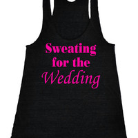 Sweating for the wedding Racerback Fitness Tank Top Workout Shirt Motivational Tank Top Gym Shirt Workout Tank Top Black IPW00061