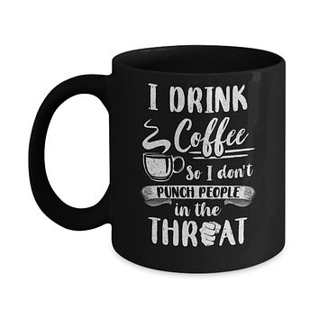 Funny I Drink Coffee So I Don't Punch People Mug