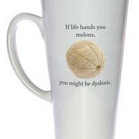 Dyslexic Melons-  Coffee or Tea Mug, Latte Size