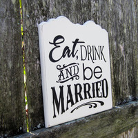 "Ready to Ship Wedding Sign, Painted Wooden Shabby Chic Decoration / Reception Sign, ""Eat, Drink And be Married"""