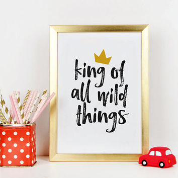 BABY SHOWER DECOR, They Made Him King Of All Wild Things,Nursery Decor,Kids Room Decor,Children Quote,Kids room Decor,Quote Prints,Quote Art