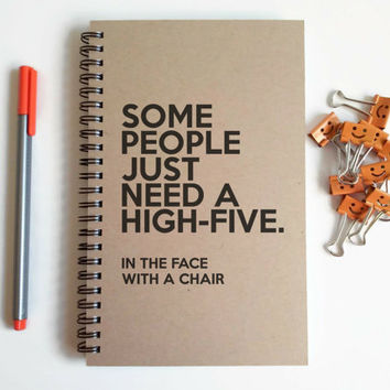 Writing journal, spiral notebook, cute diary small sketchbook scrapbook memory book - Some people need a high five, in the face with a chair