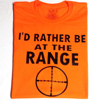 I'd Rather be at the Range T-Shirt, Shooting/Hunting Shirt, Men's, Women's, Shirt