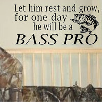 "16"" x 29"" Let Him Rest and Grow for one day he will be a Bass Pro Vinyl Wall Art Decal"