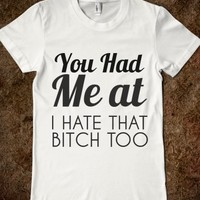 Supermarket: You Had Me At I Hate That Bitch Too Juniors T-Shirt from Glamfoxx Shirts