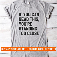 If you can read this, You're standing too close tshirt college shirt graduation gift funny tshirt student gift women tshirt men tee shirt