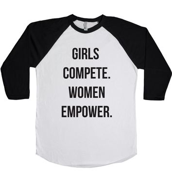 Girls Compete. Women Empower. Unisex Baseball Tee