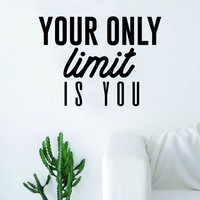 Your Only Limit is You Quote Design Decal Sticker Wall Vinyl Decor Art Inspirational Motivational Fitness Gym