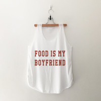 Food is my boyfriend tank top T-Shirt womens girls teens unisex grunge tumblr instagram blogger punk dope swag hype hipster gifts merch