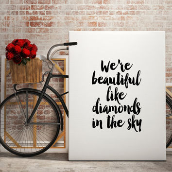 "Love quotes""we are beautiful like diamonds in the sky""inspirational words,love print,gift idea,love gift for her,dorm room decor,wall decor"
