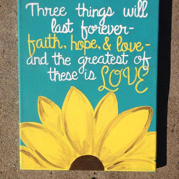 "11x14 Sunflower Canvas ""Three things will last forever- faith, hope, and love- and the greatest of these is love."" 1 Corinthians 13:13"