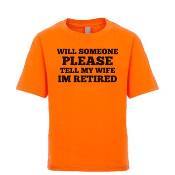 Will Someone Please Tell My Wife I'm Retired  Unisex Kid's Tee